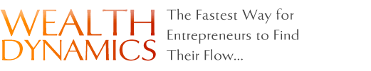 Wealth Dynamics - The Fastest Way for Entrepreneurs to Find Their Flow...